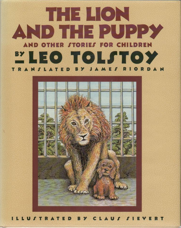 THE LION AND THE PUPPY: And Other Stories for Children. Leo TOLSTOY, James Riordan, Claus Sievert.