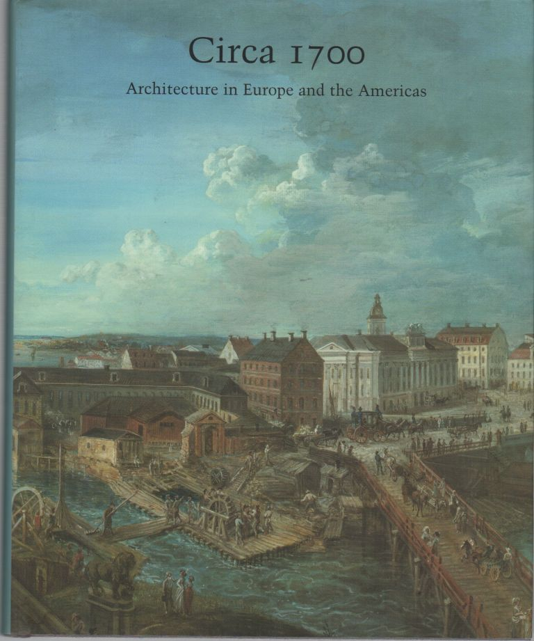 CIRCA 1700: Architecture in Europe and the Americas. Henry A. MILLON.