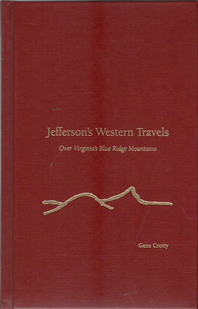 JEFFERSON'S WESTERN TRAVELS OVER VIRGINIA'S BLUE RIDGE MOUNTAINS. Gene CROTTY.