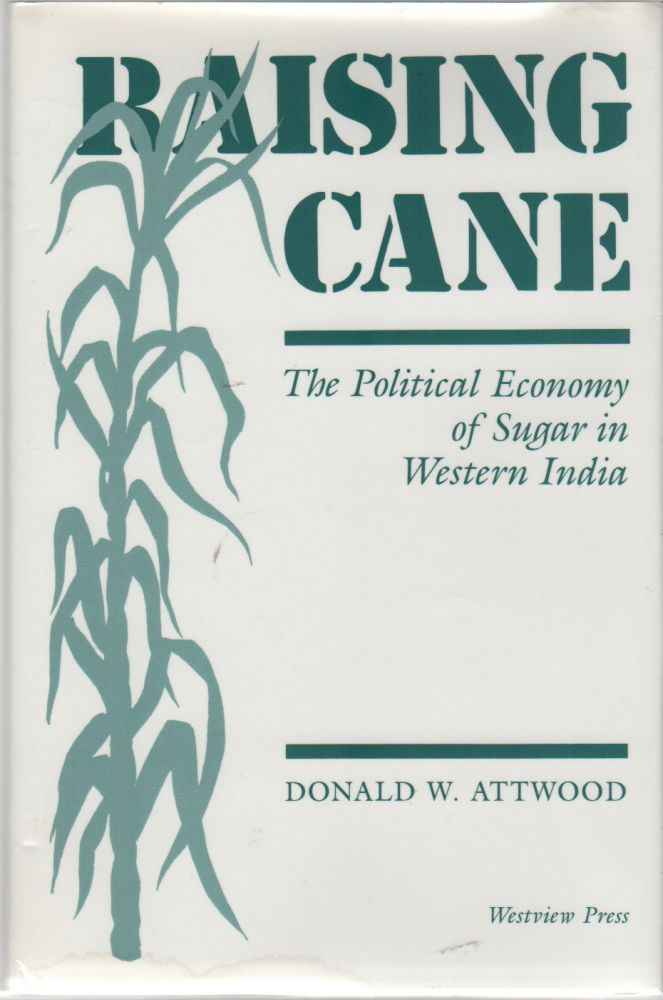 RAISING CANE: The Political Economy of Sugar in Western India. Donald W. ATTWOOD.