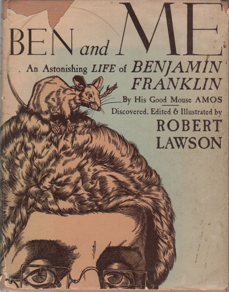 BEN AND ME: A New and Astonishing Life of Benjamin Franklin as Written by his Good Mouse Amos. Robert LAWSON.
