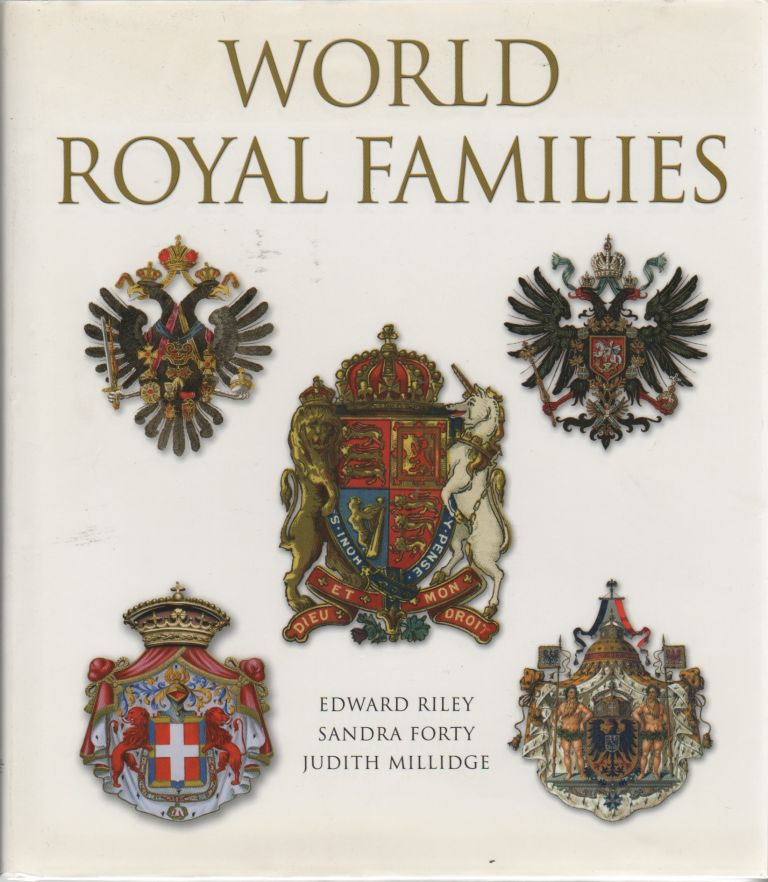 WORLD ROYAL FAMILIES. Sandra FORTY, Judith Millidge, Ed Riley.