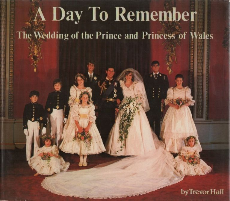 A DAY TO REMEMBER: The Wedding of the Prince and Princess of Wales. Trevor HALL.