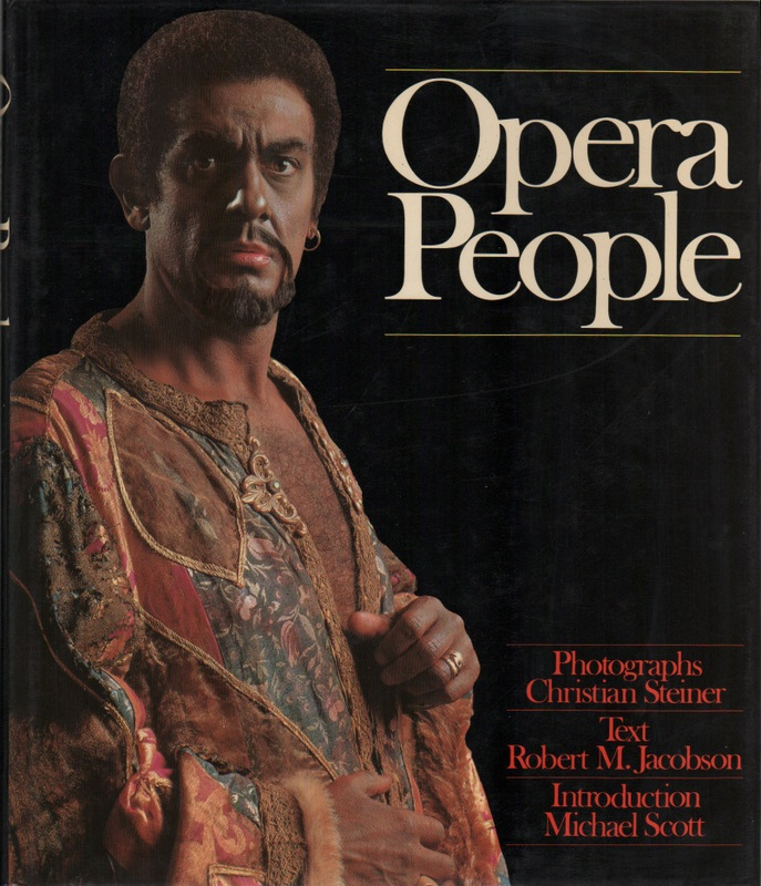 OPERA PEOPLE. Christian STEINER, Robert M. Jacobson, Michael Scott, Photographs, Text, Introduction.