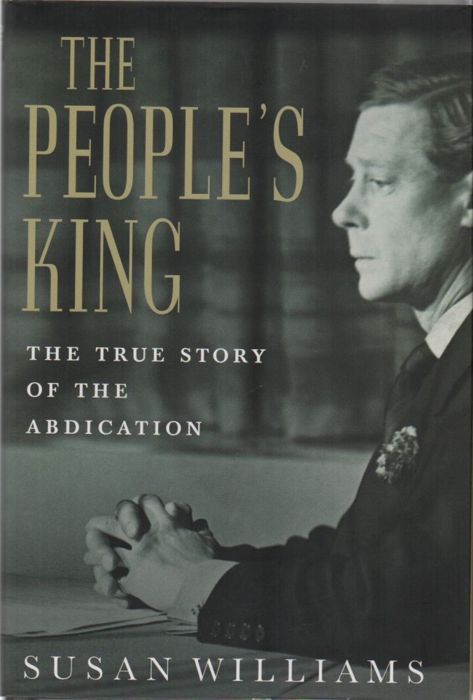 THE PEOPLE'S KING: The True Story of the Abdication. Susan WILLIAMS.