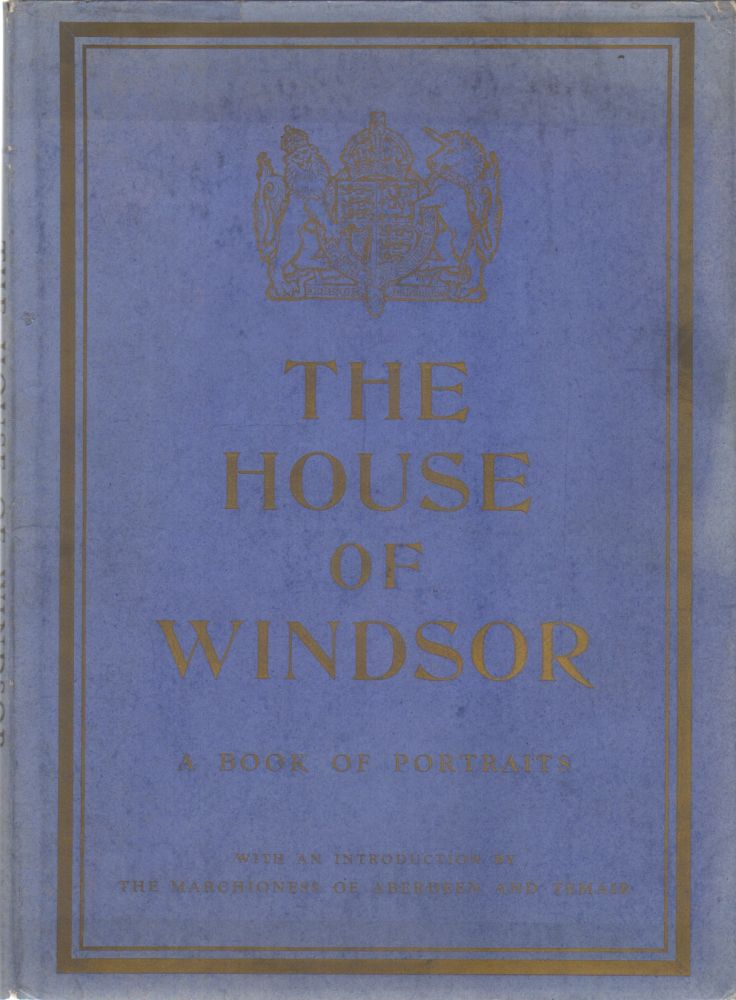 THE HOUSE OF WINDSOR: A Book of Portraits. The Marchioness of Aberdeen, Introducton Temair.