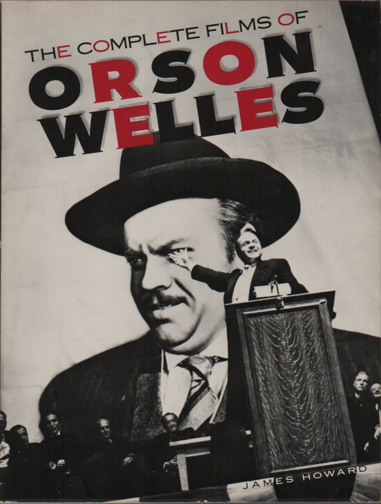 THE COMPLETE FILMS OF ORSON WELLES. James HOWARD.