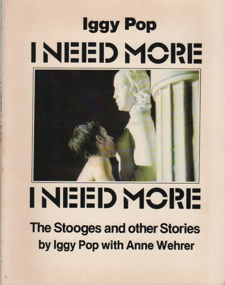 I NEED MORE: The Stooges and Other Stories. Music, Iggy POP, with Anne Wehrer.