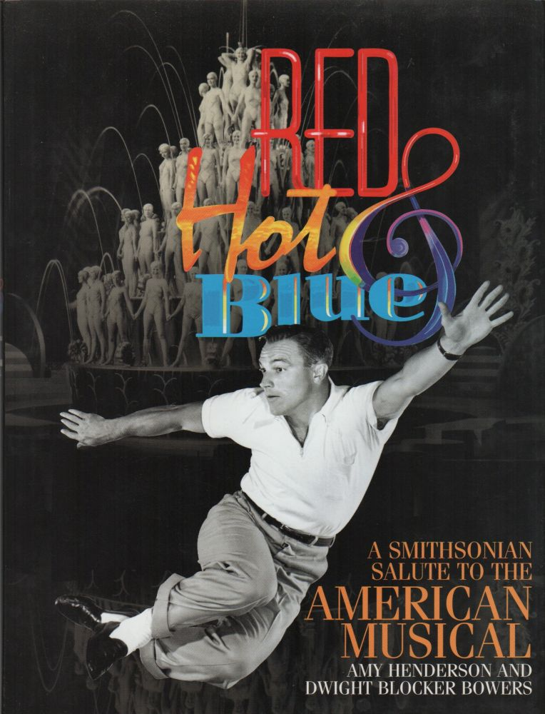 RED HOT & BLUE: A Smithsonian Salute to the American Musical. AMY HENDERSON, Dwight Blocker Bowers.
