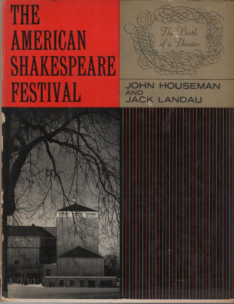 THE AMERICAN SHAKESPEARE FESTIVAL: The Birth of a Theatre. John HOUSEMAN, Jack Landau.