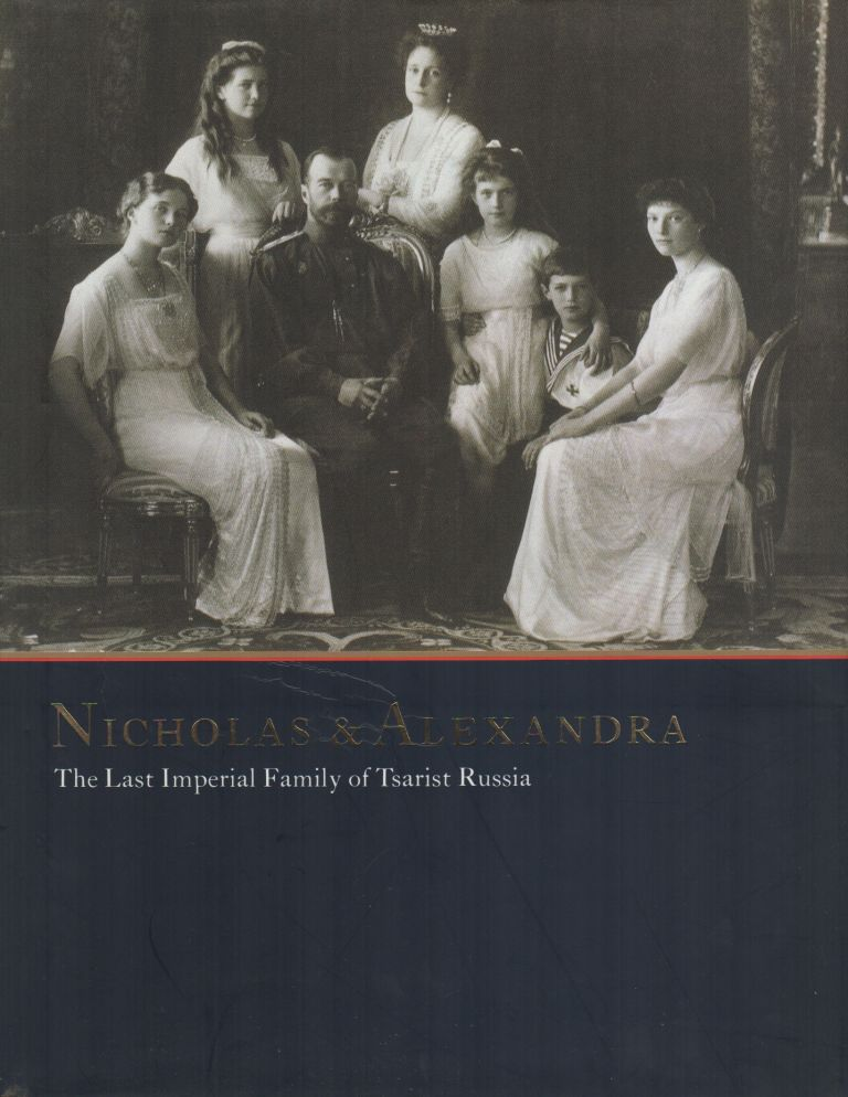 NICHOLAS & ALEXANDRA: The Last Imperial Family of Tsarist Russia: From the State Hermitage Museum and the State Archive of the Russian Federation. Robert TIMMS.
