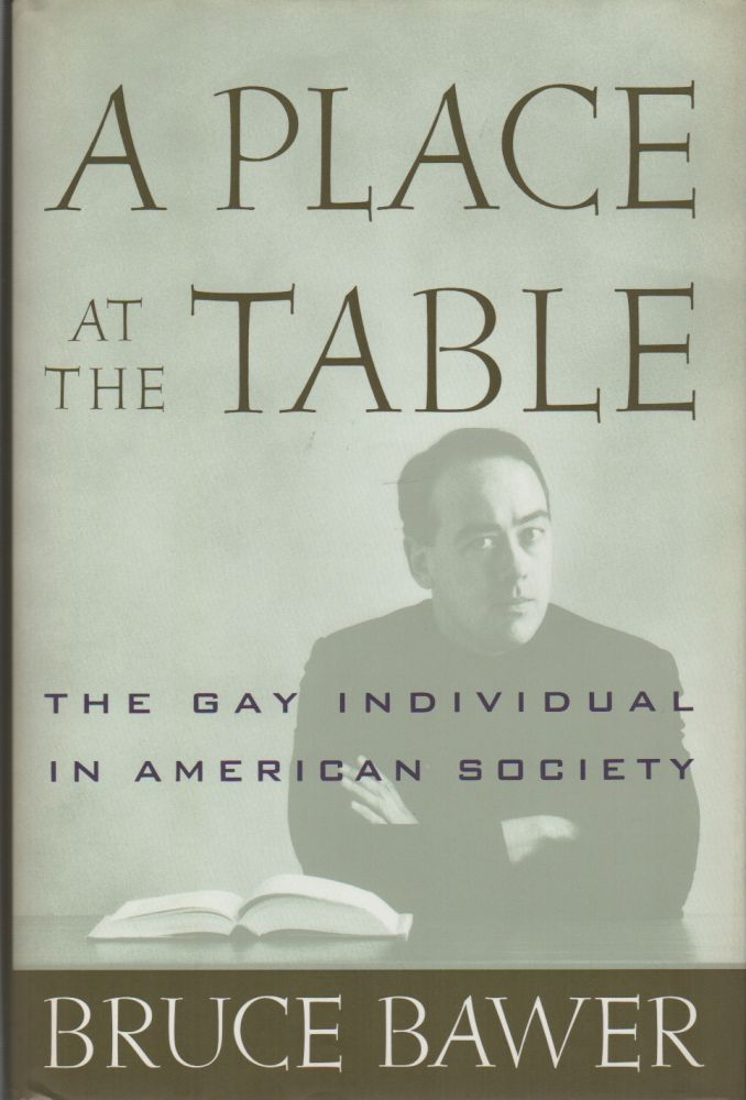 A PLACE AT THE TABLE: The Gay Individual in American Society. Bruce BAWER.