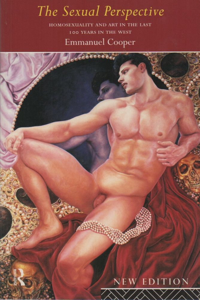 THE SEXUAL PERSPECTIVE: Homosexuality and Art in the Last 100 Years in the West. Emmanuel COOPER.