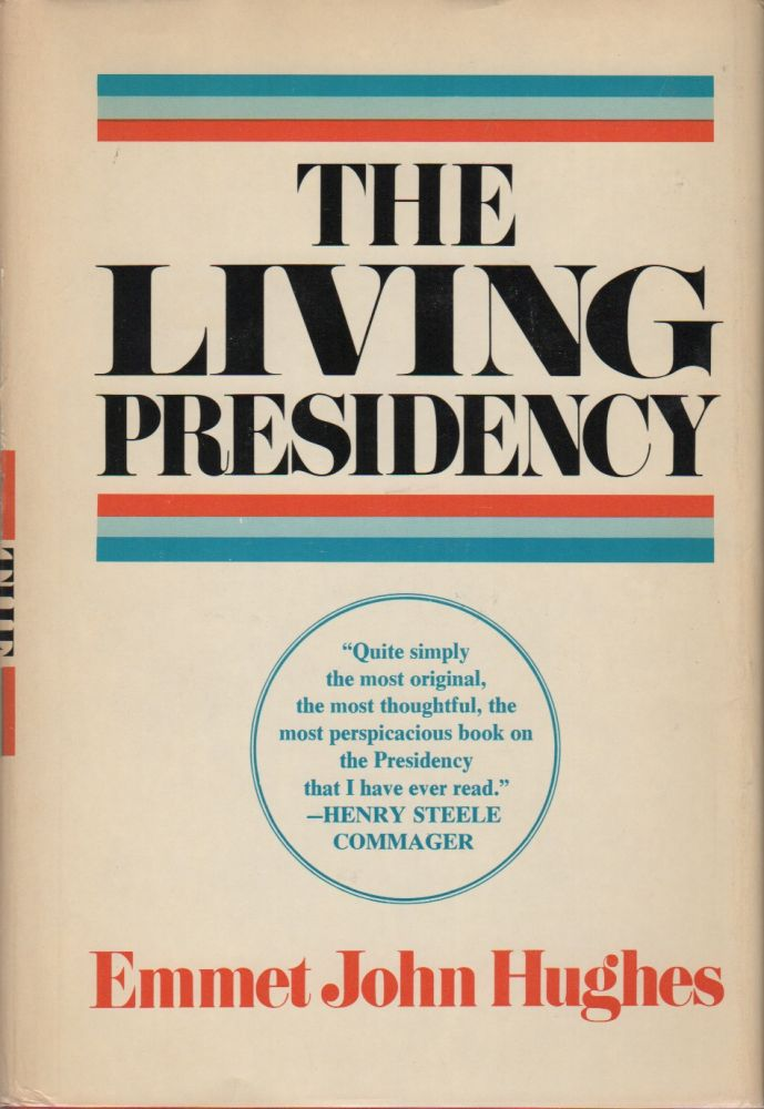THE LIVING PRESIDENCY: The Resources and Dilemmas of the American Presidential Office. Emmet John HUGHES.