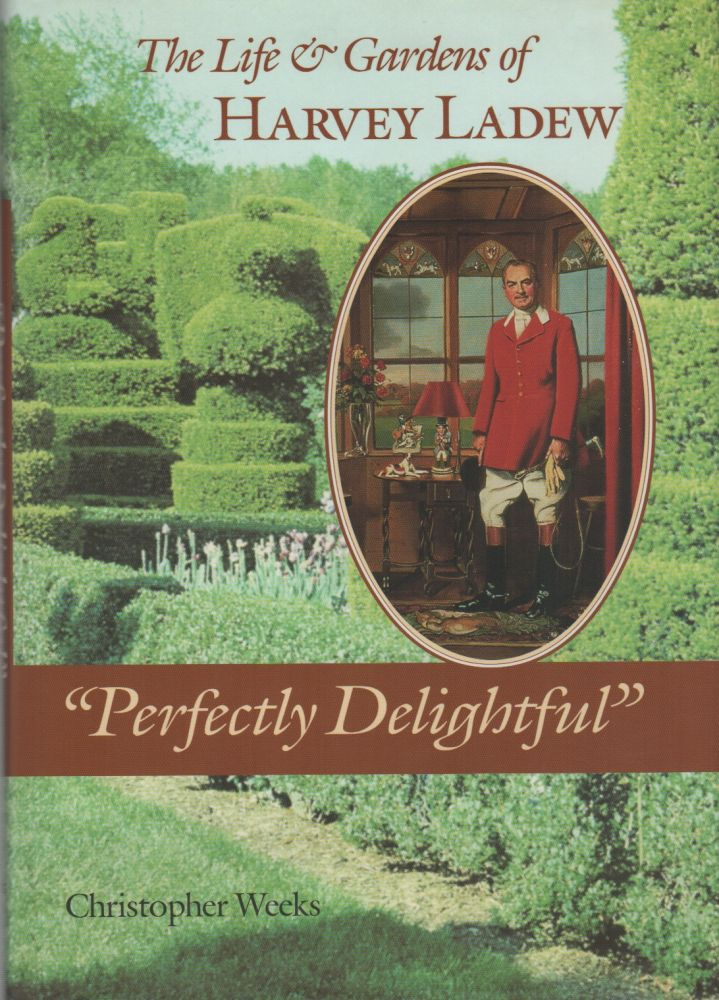 """PERFECTLY DELIGHTFUL"": The Life and Gardens of Harvey Ladew. Christopher WEEKS."