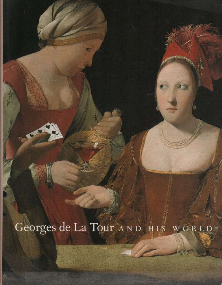 GEORGES DE LA TOUR AND HIS WORLD. Philip CONISBEE.