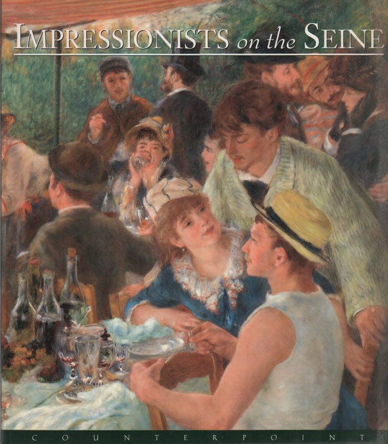 IMPRESSIONISTS ON THE SEINE: A Celebration of Renoir's Luncheon of the Boating Party. Eliza E. RATHBONE, Richard R. Brettell, Katherine Rothkopf, Charles S. Moffett.