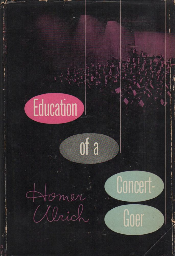 THE EDUCATION OF A CONCERT-GOER. Homer ULRICH.