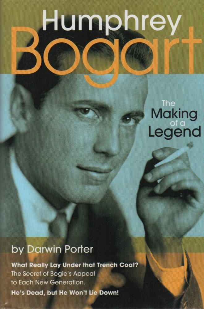 HUMPHREY BOGART: The Making of a Legend; Another Hot, Startling, and Unauthorized Probe of America's Entertainment Industry. Darwin PORTER.