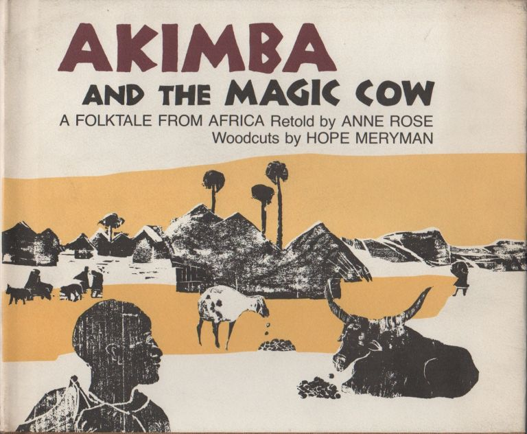 AKIMBA AND THE MAGIC COW: A Folktale From Africa. Anne ROSE, Hope Meryman.
