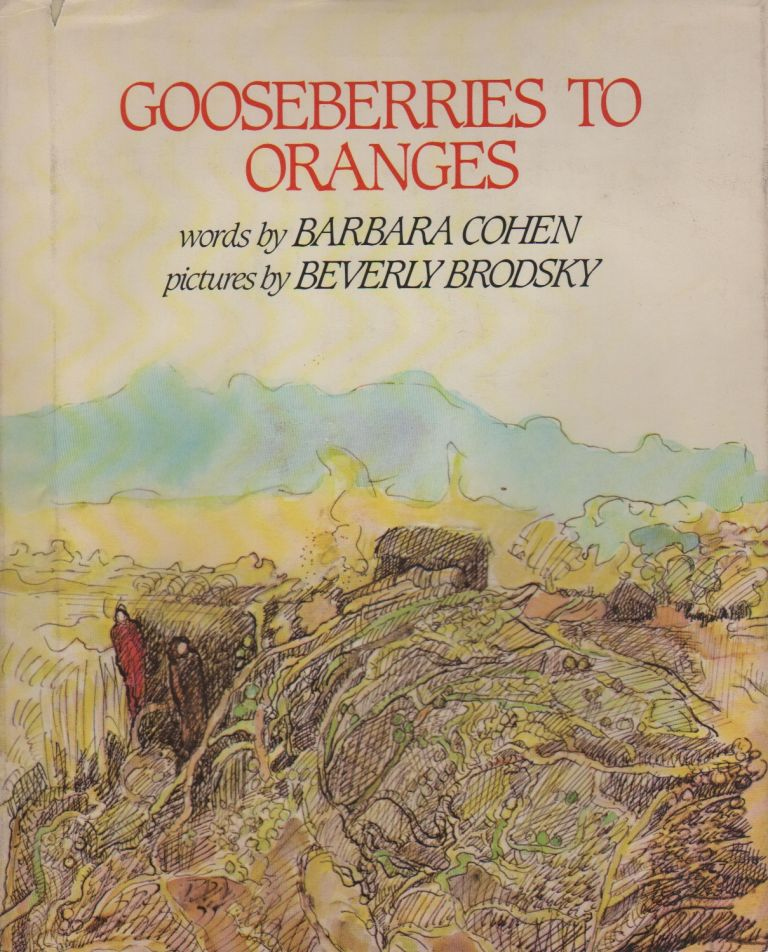 GOOSEBERIES TO ORANGES. Barbara COHEN, Beverly Brodsky, author.