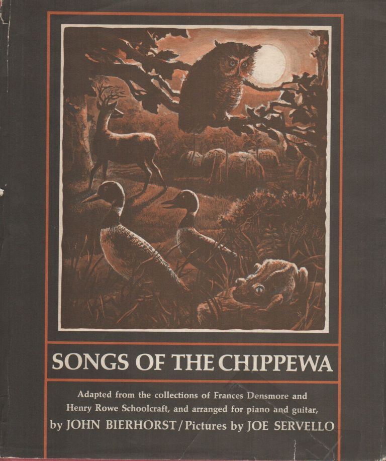 SONGS OF THE CHIPPEWA: Adapted from the Collections of Frances Densmore and Henry Rowe Schoolcraft, and Arranged for Piano and Guitar. John BIERHORST.