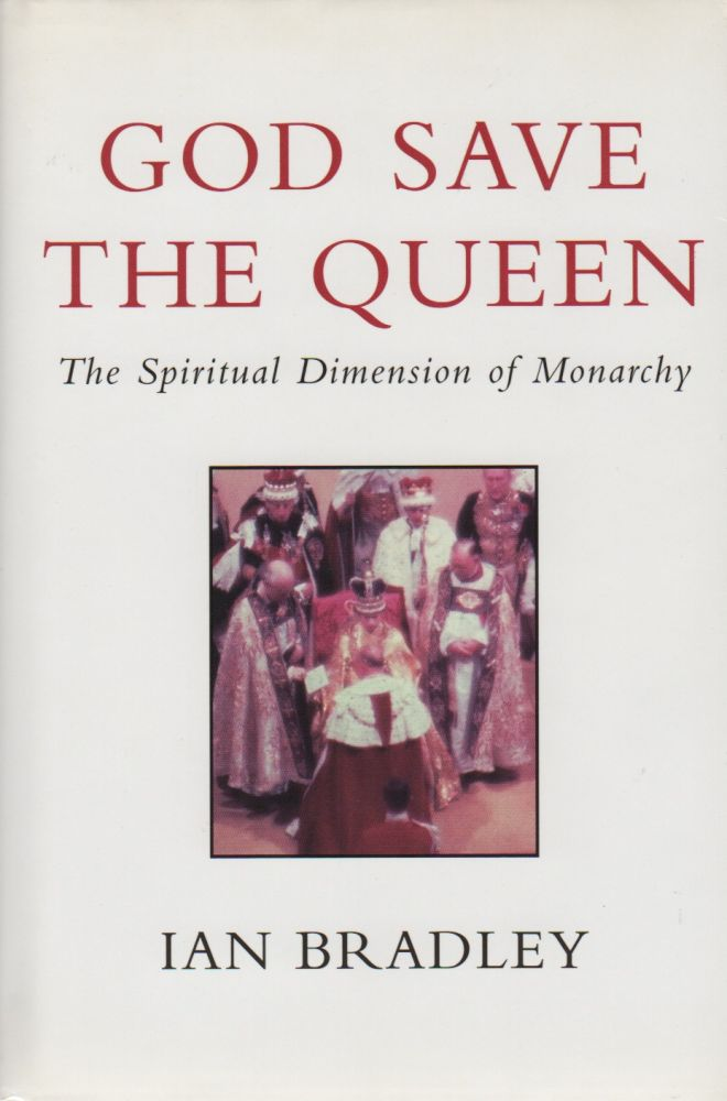 GOD SAVE THE QUEEN: The Spiritual Dimension of Monarchy. Ian BRADLEY.