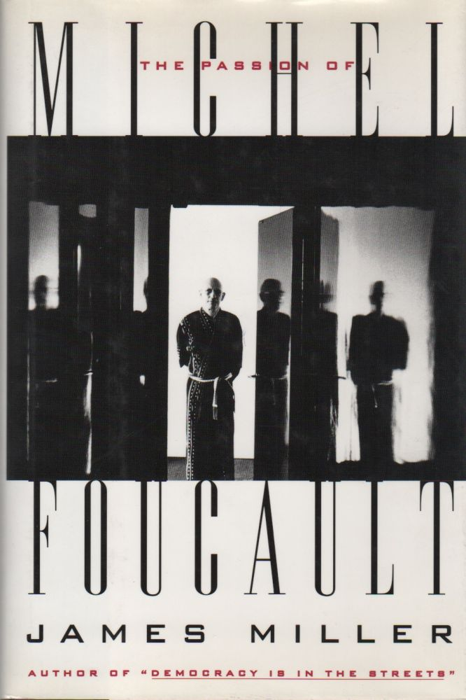 THE PASSION OF MICHEL FOUCAULT. James MILLER.