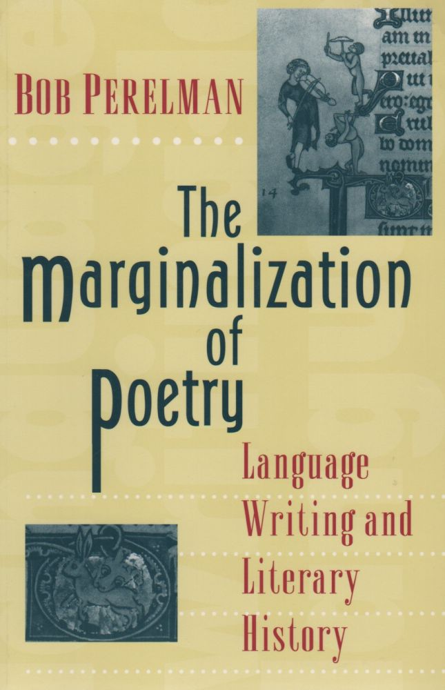 THE MARGINALIZATION OF POETRY: Language Writing and Literary History. Bob PERELMAN.