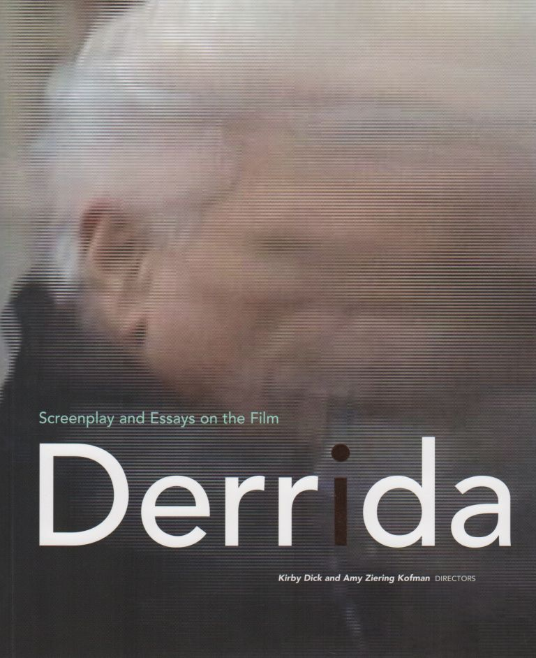 SCREENPLAY AND ESSAYS ON THE FILM DERRIDA. Kirby DICK, Amy Ziering Kofman.