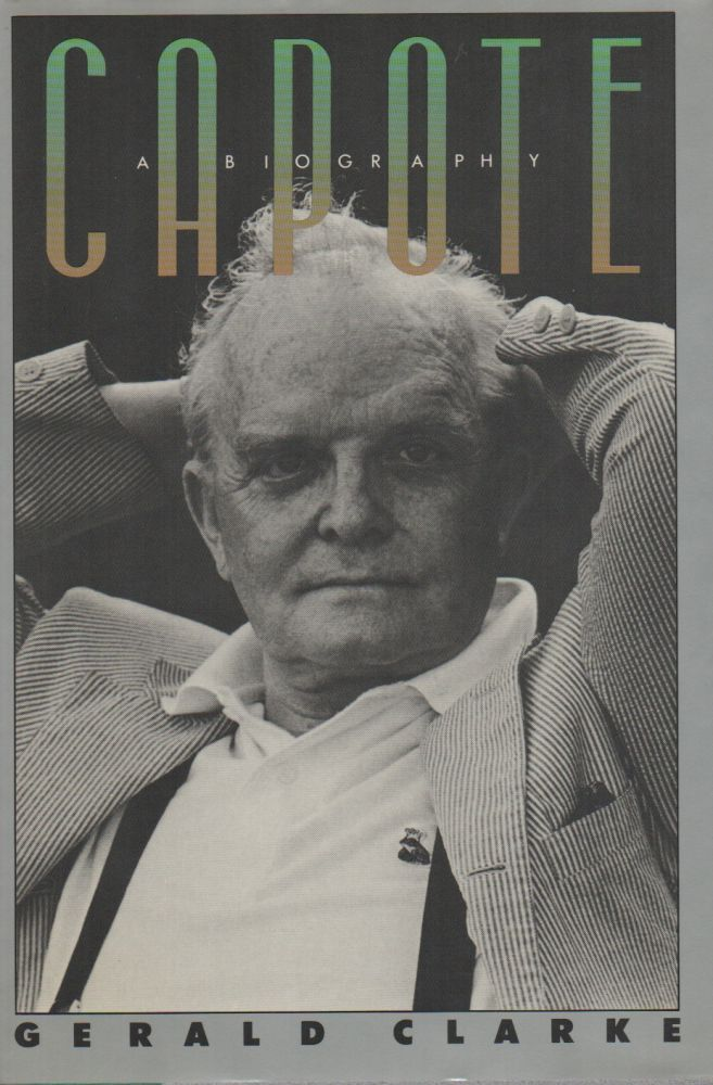 CAPOTE: A Biography. Gerald CLARKE.
