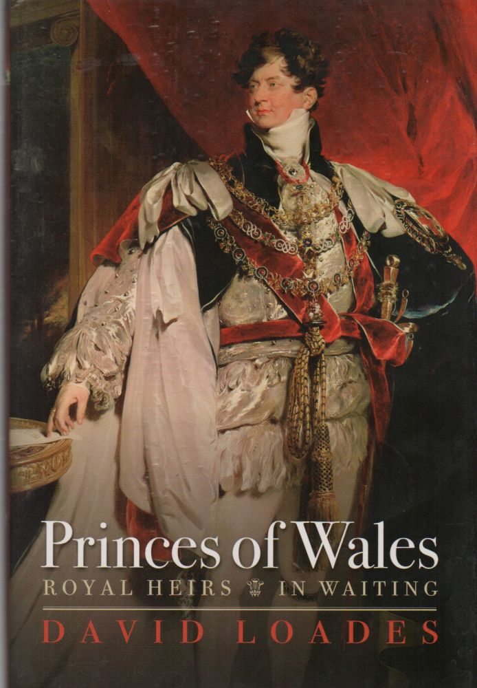 PRINCES OF WALES: Royal Heirs in Waiting. David LOADES.