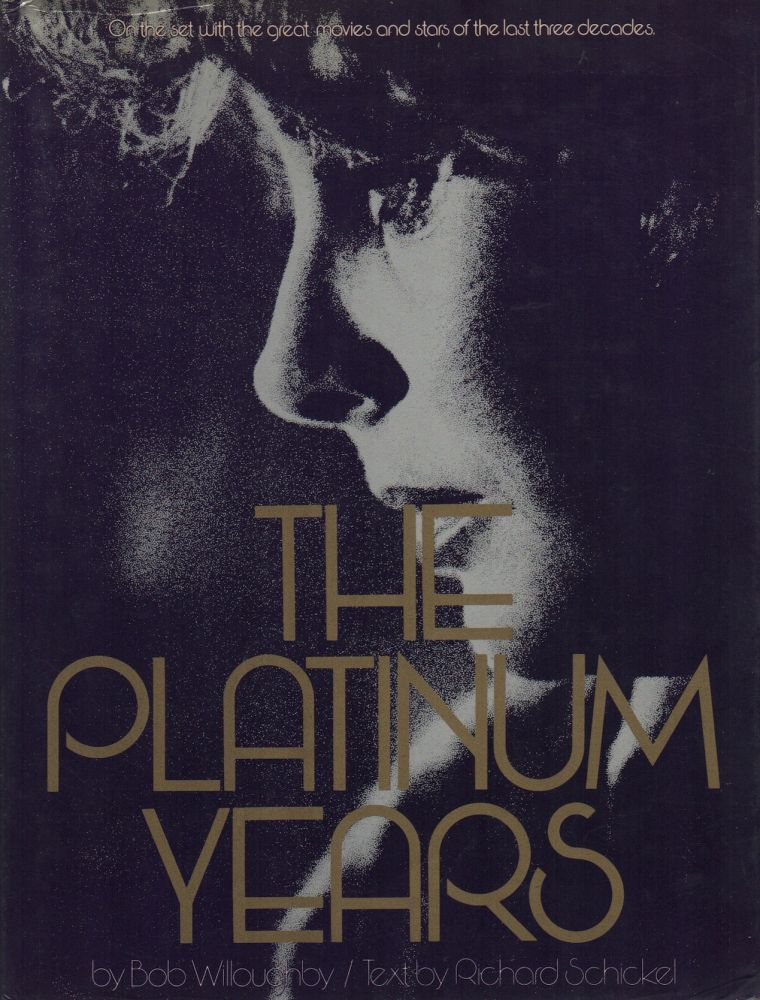 THE PLATINUM YEARS. Bob WILLOUGHBY, Richard Schickel, photographer, text.