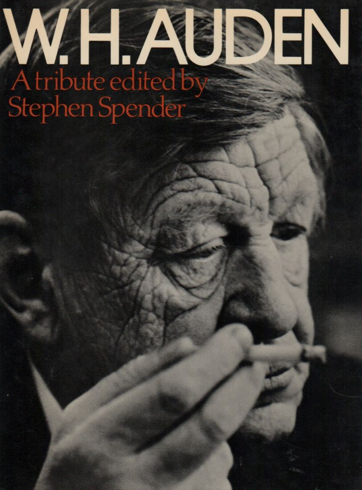 W.H. AUDEN: A Tribute. Stephen SPENDER.