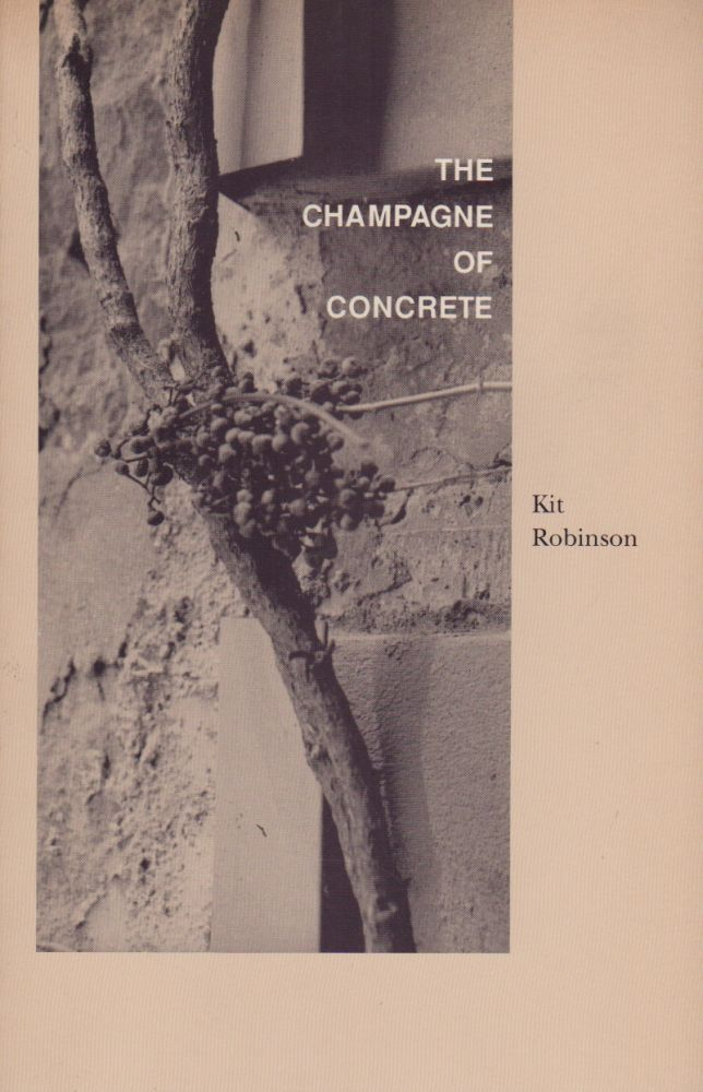 THE CHAMPAGNE OF CONCRETE. Kit ROBINSON.