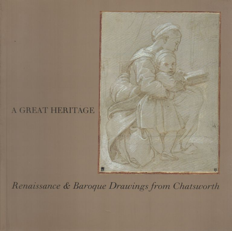 A GREAT HERITAGE: Renaissance and Baroque Drawings from Chatsworth. Michael JAFFÉ.