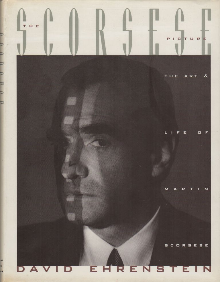 THE SCORSESE PICTURE: The Art and Life of Martin Scorsese. David EHRENSTEIN.