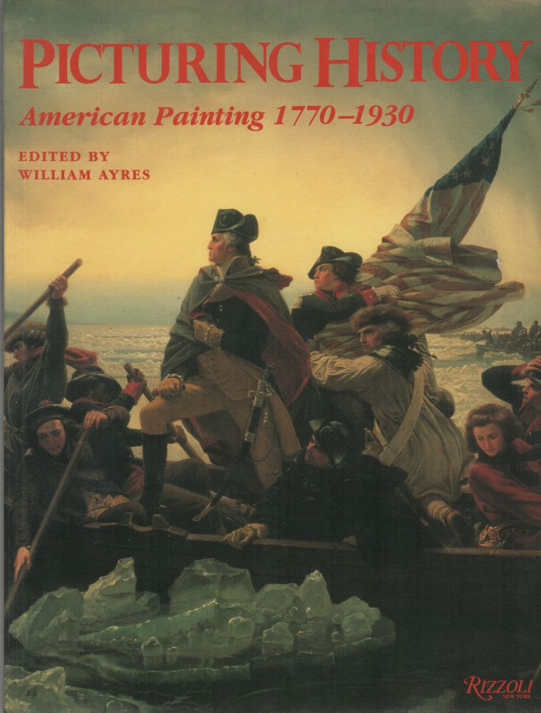 PICTURING HISTORY: American Painting 1770-1930. William AYRES.