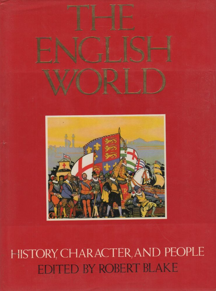 THE ENGLISH WORLD: History, Character, and People. Robert BLAKE.