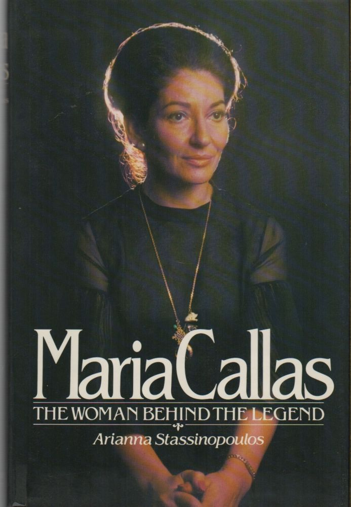 MARIA CALLAS: The Woman Behind the Legend. Arianna STASSINOPOULOS, later HUFFINGTON.