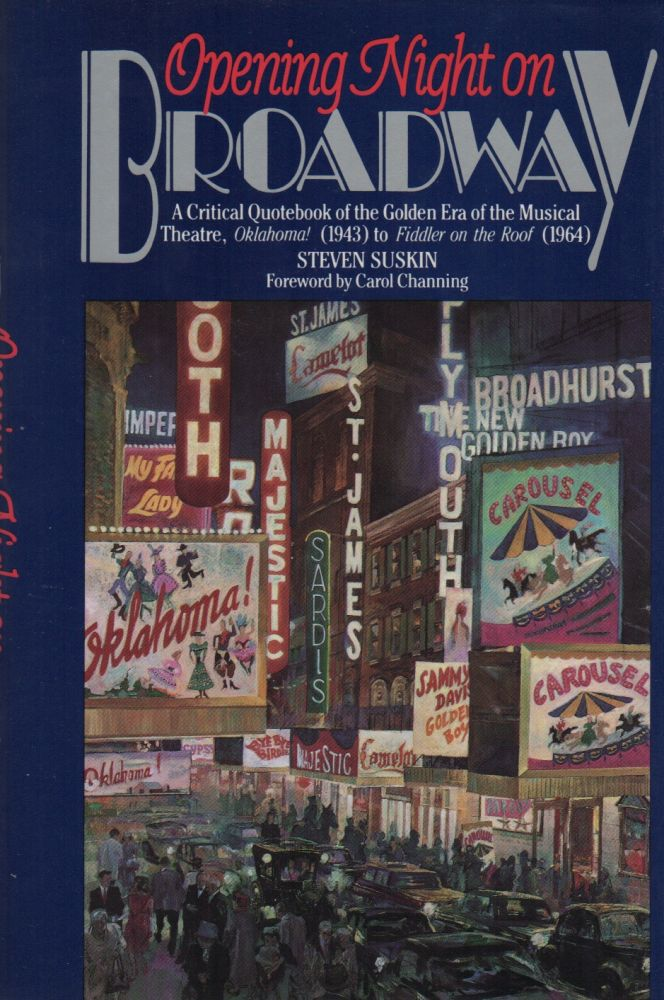 OPENING NIGHT ON BROADWAY: A Critical Quotebook of the Golden Era of the Musical Theatre, Oklahoma! (1943) to Fiddler on the Roof (1964). Steven SUSKIN.