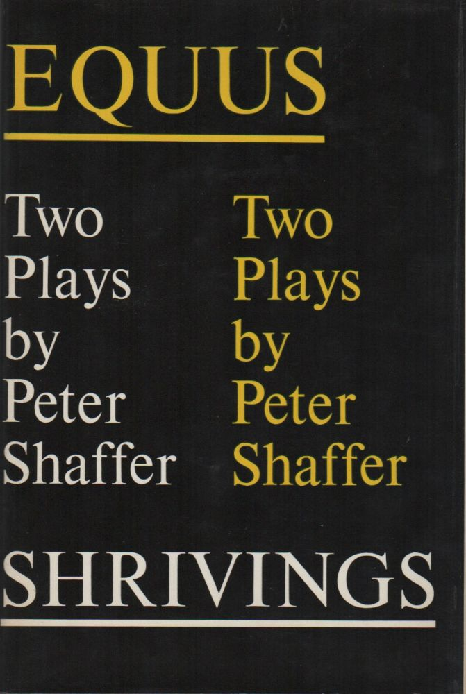 EQUUS AND SHRIVINGS: Two Plays. Peter SHAFFER.