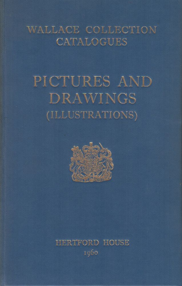 WALLACE COLLECTION CATALOGUES: Pictures and Drawings (Illustrations). The Wallace Collection.