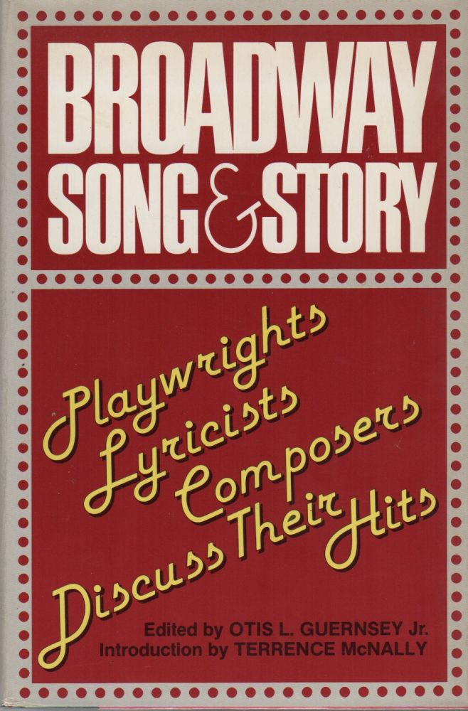 BROADWAY SONG & STORY: Playwights / Lyricists / Composers Discuss Their Hits. Otis L. Jr GUERNSEY.