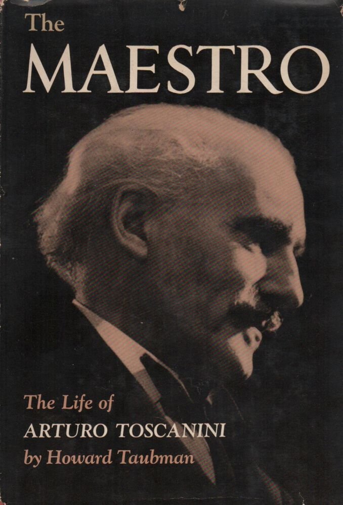 THE MAESTRO: The Life of Arturo Toscanini. Howard TAUBMAN.