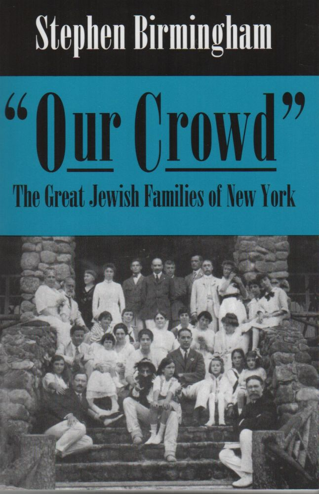 """""""OUR CROWD"""": The Great Jewish Families of New York. Stephen BIRMINGHAM."""