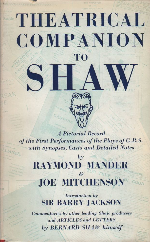 THEATRICAL COMPANION TO SHAW: A Pictorial Record of the First Performances of the Plays of George Bernard Shaw. Raymond MANDER, Joe Mitchenson.