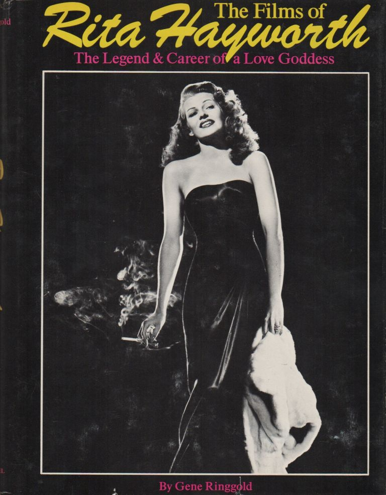 THE FILMS OF RITA HAYWORTH: The Legend and Career of a Love Goddess. Gene RINGGOLD.