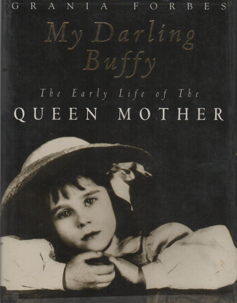MY DARLING BUFFY: The Early Life of the Queen Mother. Granis FORBES.