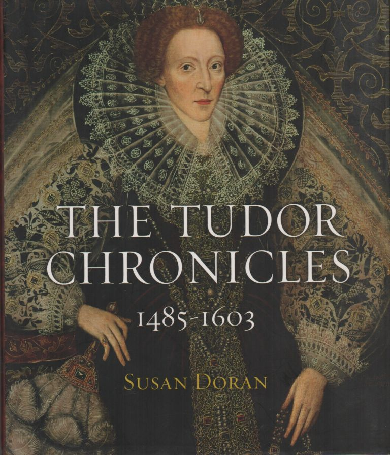 THE TUDOR CHRONICLES. Susan DORAN.